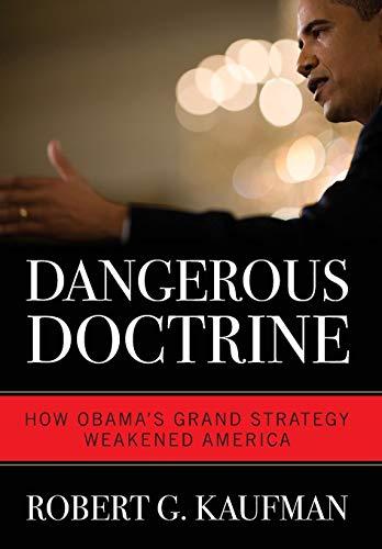 Image of Dangerous Doctrine: How Obama's Grand Strategy Weakened America