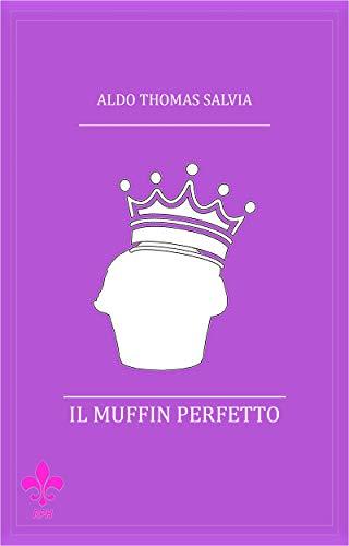 Il muffin perfetto: Il libro guida per ammaliare il palato del tuo interlocutore (RPH Project) (Italian Edition)