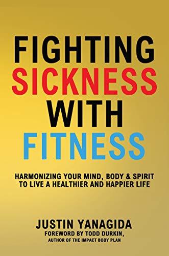 Fighting Sickness with Fitness by [Justin Yanagida, Todd Durkin]