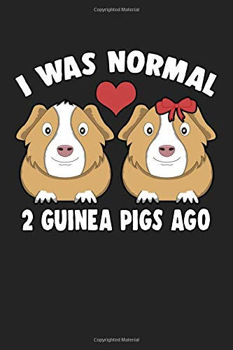 "I was normal 2 guinea pigs ago: Notebook | Dotgrid Journal | Writing Diary Book | Planer |normal, guinea, guinea pig, Guinea-Bissau, guinea pig owner| ... animal lover, 120 Pages Size 6x9"" (Din. A5)"