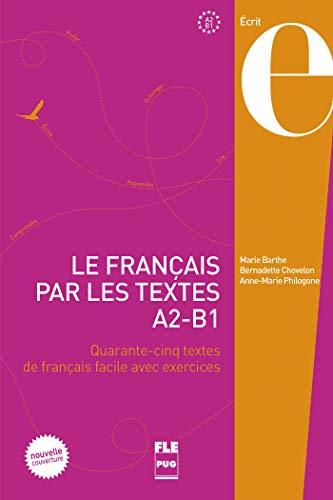 Le FranÇais par les textes 1 A2 - B1 NE: Quarante-cinq textes de français facile avec exercices (Français langue étrangère)