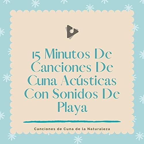 Canciones de Cuna de la Naturaleza, Canciones de cuna para bebés & Canciones Para Bebés Y Música Para Bebé