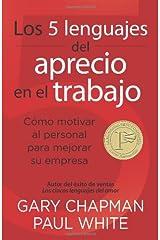Los 5 lenguajes del aprecio en el trabajo: Cómo motivar al personal para mejorar su empresa (Spanish Edition) Kindle Edition