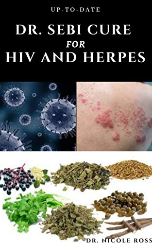 UP-TO-DATE DR. SEBI CURE FOR HIV AND HERPES: Complete guide to using Dr. sebi's medicinal herbs and diets for the treatment of HIV, Herpes and other STIs