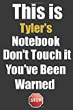 This is Tyler's Notebook Don't Touch it You've Been Warned: Unique Lined personalized writing journal notebook a gift Ideal for any occasion ... day or Anniversary, Best Gift ever