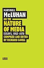 Marshall McLuhan: On the Nature of Media: Essays, 1952 - 1978