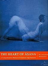 The Heart of Asana: A Comprehensive Manual of Classical Yoga Postures