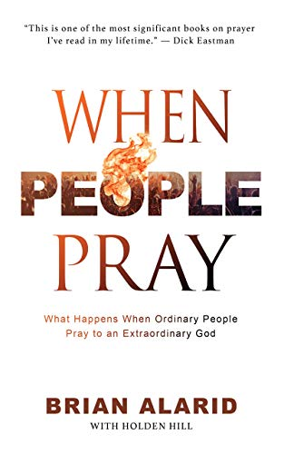 When People Pray: What Happens When Ordinary People Pray to An Extraordinary God by [Brian Alarid, Holden Hill]