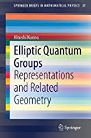 Elliptic Quantum Groups: Representations and Related Geometry (SpringerBriefs in Mathematical Physics (37))
