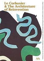 Le Corbusier & the Architeture of Reinvention (Architecture Landscape Urbanism)