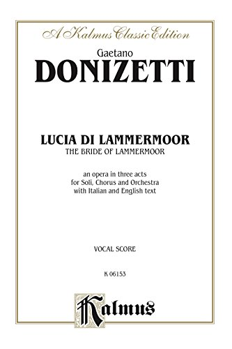Lucia di Lammermoor (The Bride of Lammermoor), An Opera in Three Acts: For Solo, Chorus/Choral and Orchestra with Italian and English Text (Vocal Score) (Kalmus Edition) (Italian Edition)