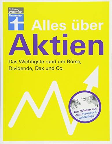 Alles über Aktien, Dividende, Dax und Co. – Fundiertes Wissen für Einsteiger und Fortgeschrittene – Vermögensaufbau an der Börse