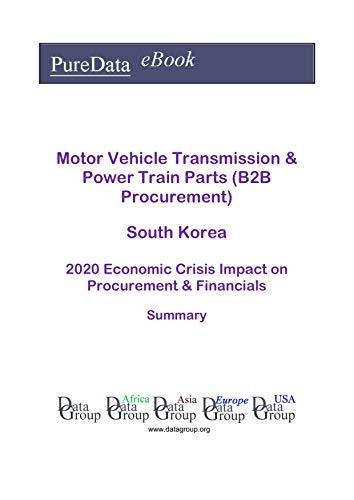 Motor Vehicle Transmission & Power Train Parts (B2B Procurement) South Korea Summary: 2020 Economic Crisis Impact on Revenues & Financials (English Edition)