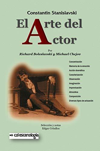 Constantin Stanislavski: El arte del actor: Principios técnicos para su formación (Catálogo de Libros de Artes Escénicas de Escenología Ediciones) (Spanish Edition)