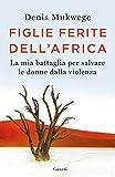 Figlie ferite dell'Africa. La mia battaglia per salvare le donne dalla violenza