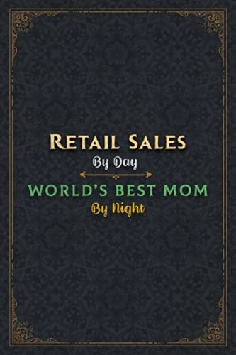 Retail Sales Notebook Planner - Retail Sales By Day World's Best Mom By Night Jobs Title Working Cover Journal: 6x9 inch, 120 Pages, Monthly, Daily ... Lesson, Daily, A5, 5.24 x 22.86 cm, Work List