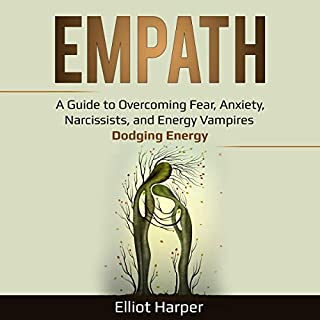 Empath     A Guide to Overcoming Fear, Anxiety, Narcissists, and Energy Vampires - Dodging Energy (EI, Book 2)              By:                                                                                                                                 Elliot Harper                               Narrated by:                                                                                                                                 Sam Slydell                      Length: 3 hrs and 32 mins     50 ratings     Overall 5.0
