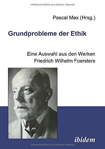 Grundprobleme der Ethik: Eine Auswahl aus den Werken Friedrich Wilhelm Foersters