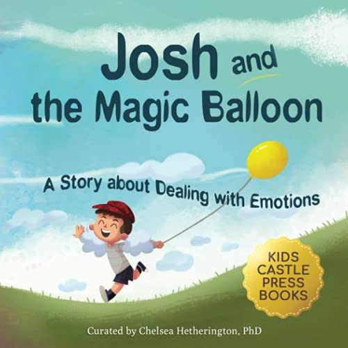 Josh and the Magic Balloon: A Story About Dealing with Emotions: A Clever Children's Picture Book About Dealing With Emotions And Feelings (Toddler, ... An Original Picture Book Series for Kids)
