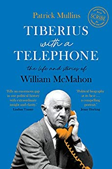 Tiberius with a Telephone: the life and stories of William McMahon by [Patrick Mullins]