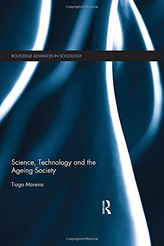 Science, Technology and the Ageing Society (Routledge Advances in Sociology)