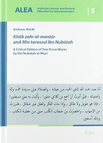 Kitāb zahr al-manṯūr and Min tarassul Ibn Nubātah: A Critical Edition of Two Prose Works by Ibn Nubātah al-Miṣrī (Arabische Literatur Und Rhetorik - Elfhundert Bis Achtzehnhundert, Band 5)