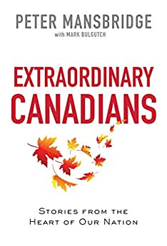 Extraordinary Canadians: Stories from the Heart of Our Nation by [Peter Mansbridge]