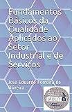 Fundamentos Básicos da Qualidade Aplicados ao Setor Industrial e de Serviços (Portuguese Edition)