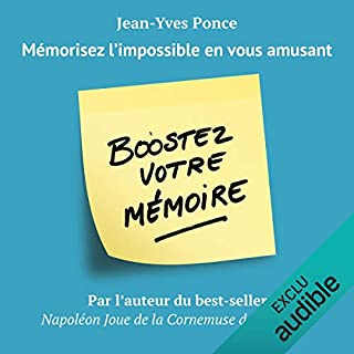 Boostez votre mémoire     Mémorisez l'impossible en vous amusant              Written by:                                                                                                                                 Jean-Yves Ponce                               Narrated by:                                                                                                                                 Laurent Jacquet                      Length: 8 hrs and 17 mins     11 ratings     Overall 4.5