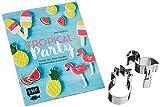 Tropical Party  das Backset mit Rezepten und Ananas- und Flamingo-Ausstecher aus Edelstahl  Limitierte Sonderausgabe: Flamingo-Torte, Ananas-Cupcakes, Watermelon-Donuts & mehr backen