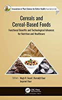 Cereals and Cereal-Based Foods: Functional Benefits and Technological Advances for Nutrition and Healthcare