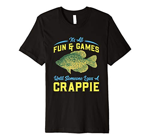 It's All Fun And Games Until Someone Loses A Crappie Premium T-Shirt