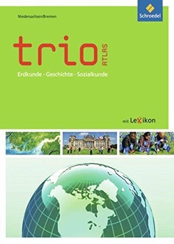 Trio Atlas für Erdkunde, Geschichte und Politik - Ausgabe 2011: Niedersachsen / Bremen (Trio Atlas für Erdkunde, Geschichte und Sozialkunde, Band 1)