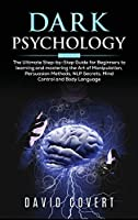 Dark Psychology: The Ultimate Step-by-Step Guide for Beginners to learning and mastering the Art of Manipulation, Persuasion Methods, NLP Secrets, Mind Control and Body Language