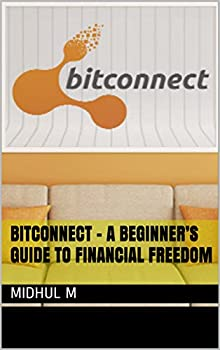 Bitconnect - A beginner's guide to financial freedom  FINANCIAL INDEPENDENCE A CLICK AWAY