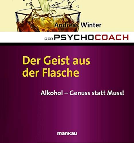 Der Psychocoach 5: Der Geist aus der Flasche: Alkohol - Genuss statt Muss!