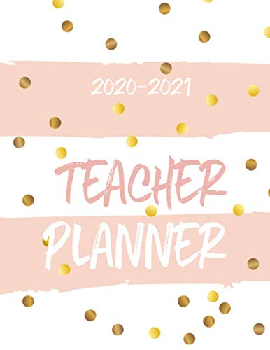 Teacher Planner 2020-2021: Lesson Planner With Weekly Monthly Calendar. August 2020 to July 2021. Teacher Agenda For Class Planning Organization For Academic Year.