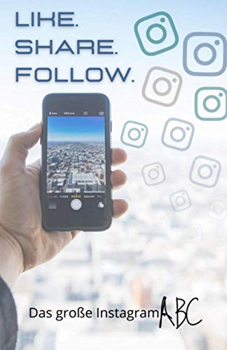 LIKE. SHARE. FOLLOW.: Instagram verstehen: Wie du Schritt für Schritt dein Profil aufbaust! Instagram Ratgeber für Anfänger & Profi's.