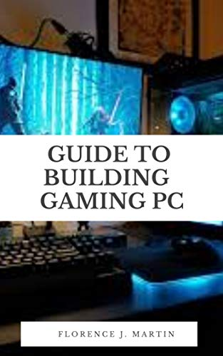 Guide to Building Gaming PC: This guide is intended to be used as a manual for people of all skill levels, from absolute novice to tech-wizard. (English Edition)