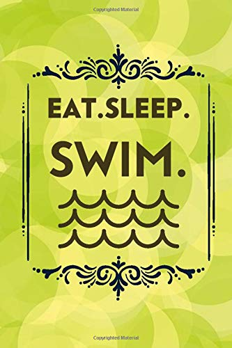 """Eat. Sleep. Swim.: Swimming Activity Journal Log Book Notebook Diary for Swimmers to Track and Record Training Progress Details. Gift for Competitive ... Coach. 6""""x9"""" with 120 pages (Swim Logbook)"""