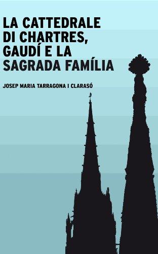 La cattedrale di Chartres, Gaudí e la Sagrada Família (Italian Edition)