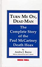 Turn Me On, Dead Man: The Complete Story of the Paul McCartney Death Hoax (Rock & Roll Remembrances)