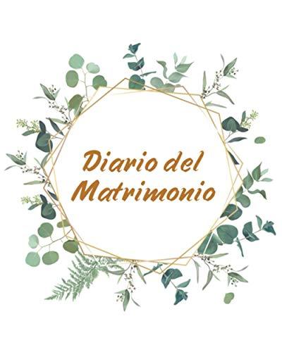 Il Diario del Matrimonio: Il Wedding Planner Definitivo per organizzare il Matrimonio Perfetto