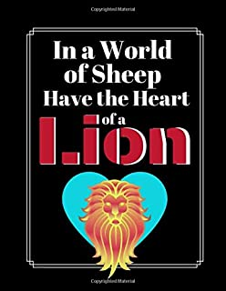 In A World Of Sheep Have The Heart Of A Lion: Lion Courage Quote Novelty Gift - Lined JOURNAL, 130 pages, 8.5