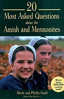 20 Most Asked Questions about the Amish and Mennonites (People's Place Book 1) by [Merle Good, Phyllis Good]