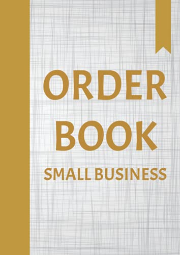 Order Book: Sales Log Book for Small Business A4, Customer Order Form, Purchase Order Forms for Home Based Small Business, Online Business, Retail Store