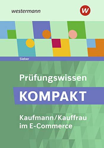 Prüfungswissen KOMPAKT - Kaufmann/Kauffrau im E-Commerce: Prüfungsvorbereitung