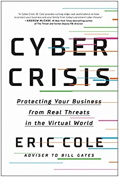 Cyber Crisis: Protecting Your Business from Real Threats in the Virtual World by [Eric Cole]