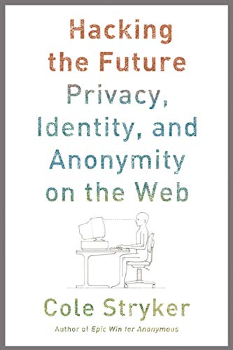 Image of Hacking the Future:  Privacy, Identity, and Anonymity on the Web