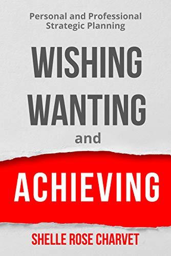Wishing, Wanting & Achieving: Personal & Professional Strategic Planning Mini E-Book (English Edition)